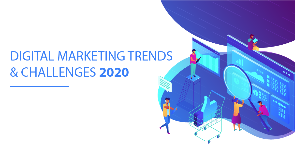 Digital Marketing Trends & Challenges 2020